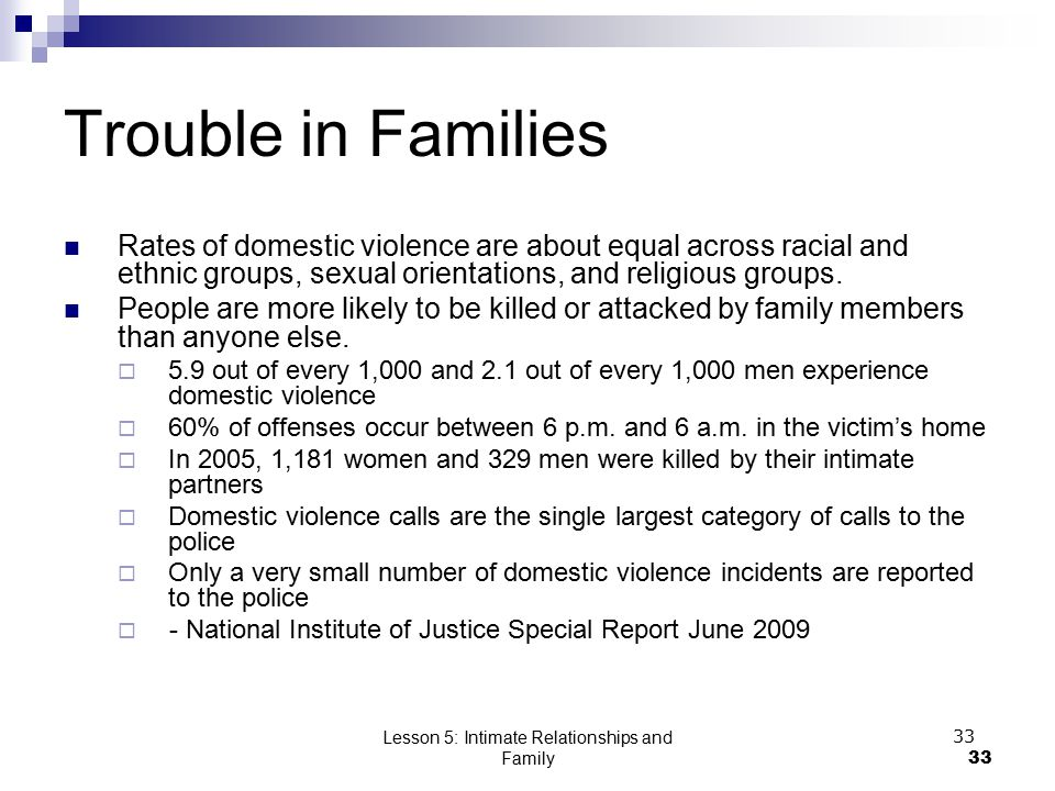 Lesson 5: Intimate Relationships and Family33 Trouble in Families Rates of domestic violence are about equal across racial and ethnic groups, sexual o