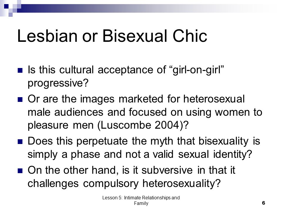 """Lesson 5: Intimate Relationships and Family6 Lesbian or Bisexual Chic Is this cultural acceptance of """"girl-on-girl"""" progressive? Or are the images mar"""