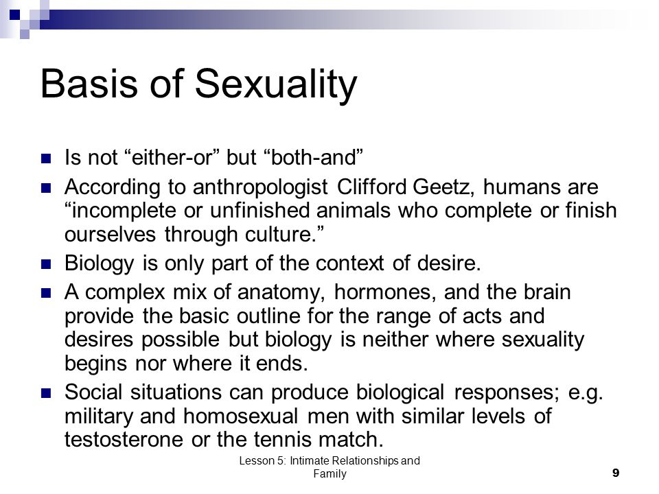 """Lesson 5: Intimate Relationships and Family9 Basis of Sexuality Is not """"either-or"""" but """"both-and"""" According to anthropologist Clifford Geetz, humans a"""