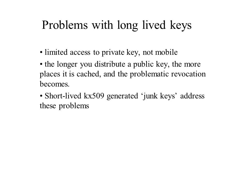limited access to private key, not mobile the longer you distribute a public key, the more places it is cached, and the problematic revocation becomes.