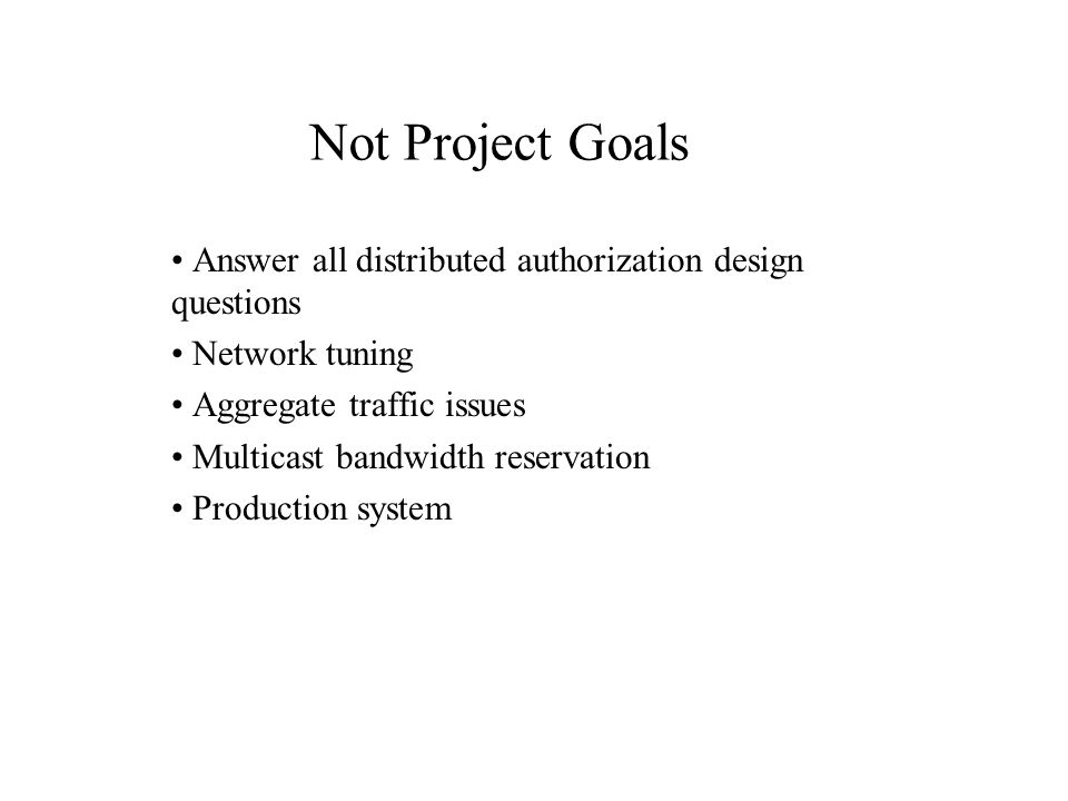 Answer all distributed authorization design questions Network tuning Aggregate traffic issues Multicast bandwidth reservation Production system Not Project Goals