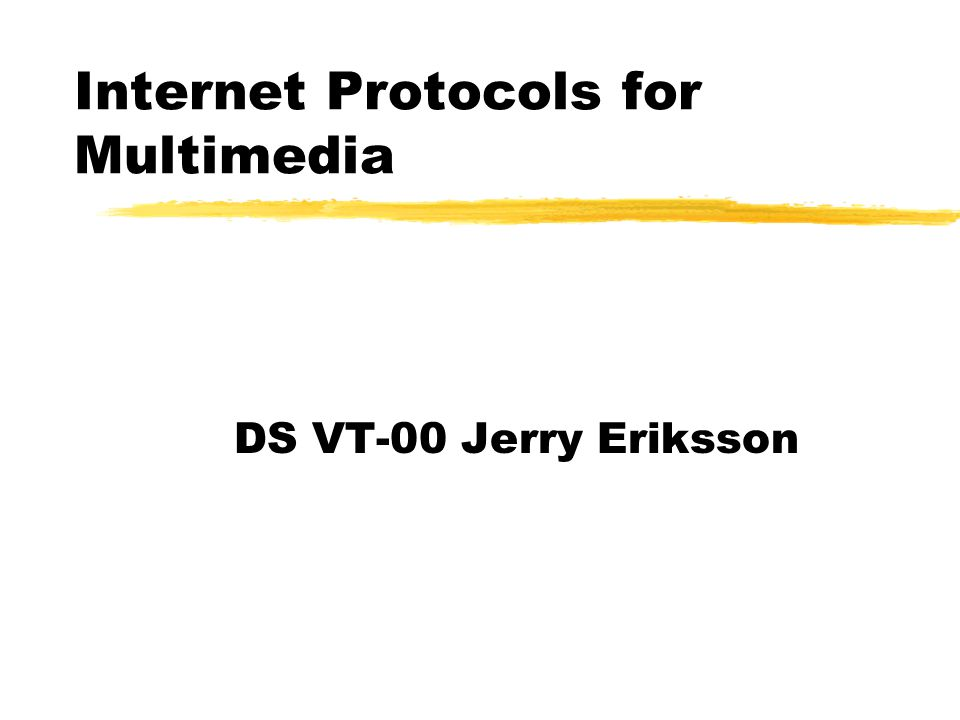 Internet Protocols for Multimedia DS VT-00 Jerry Eriksson