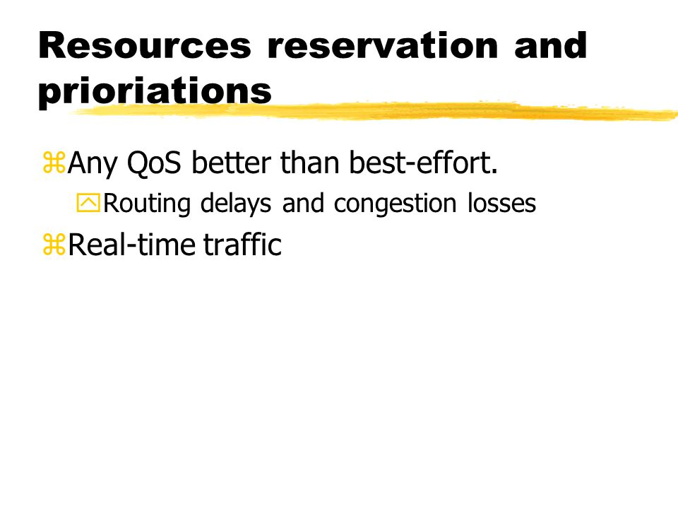 Resources reservation and prioriations zAny QoS better than best-effort. yRouting delays and congestion losses zReal-time traffic