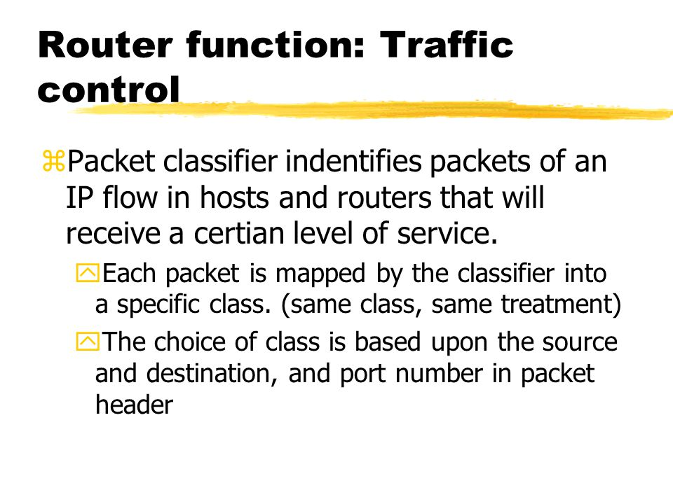 Router function: Traffic control zPacket classifier indentifies packets of an IP flow in hosts and routers that will receive a certian level of servic