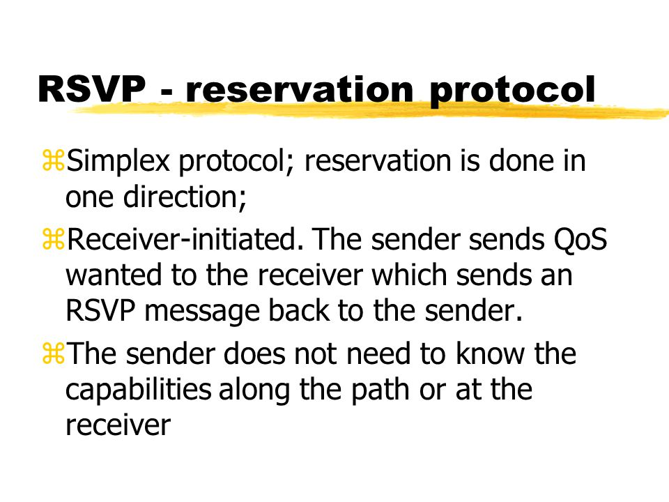 RSVP - reservation protocol zSimplex protocol; reservation is done in one direction; zReceiver-initiated.