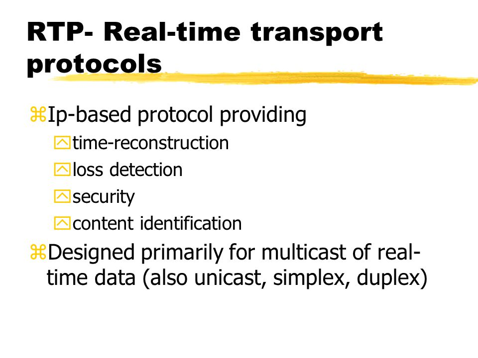 RTP- Real-time transport protocols zIp-based protocol providing ytime-reconstruction yloss detection ysecurity ycontent identification zDesigned prima