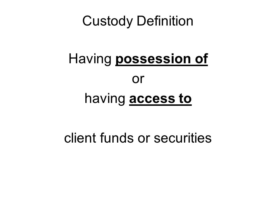 Custody Definition Having possession of or having access to client funds or securities