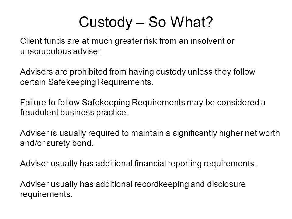 Custody – So What. Client funds are at much greater risk from an insolvent or unscrupulous adviser.