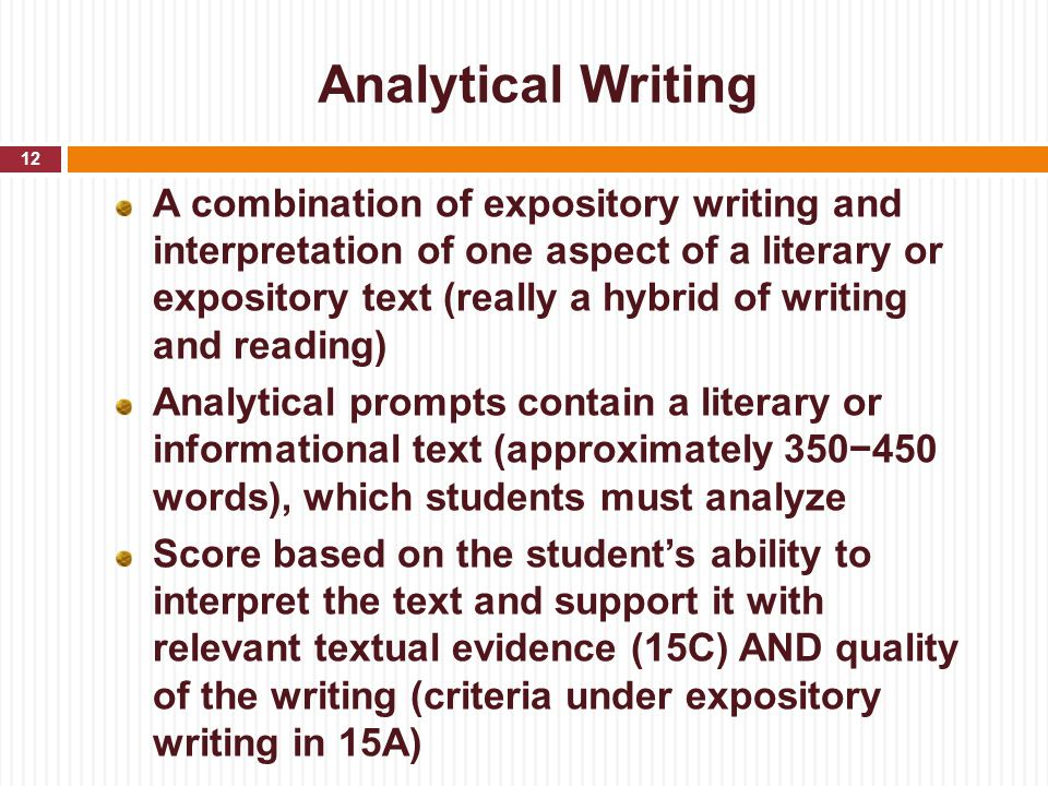 Analytical Writing A combination of expository writing and interpretation of one aspect of a literary or expository text (really a hybrid of writing a