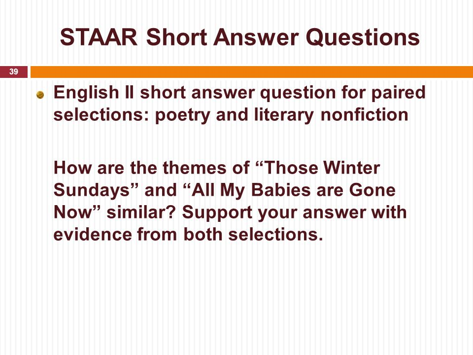 """STAAR Short Answer Questions English II short answer question for paired selections: poetry and literary nonfiction How are the themes of """"Those Winte"""