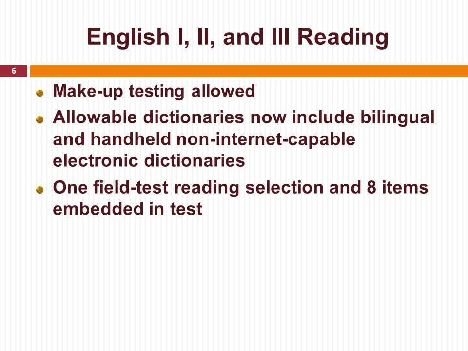 English I, II, and III Reading Make-up testing allowed Allowable dictionaries now include bilingual and handheld non-internet-capable electronic dicti