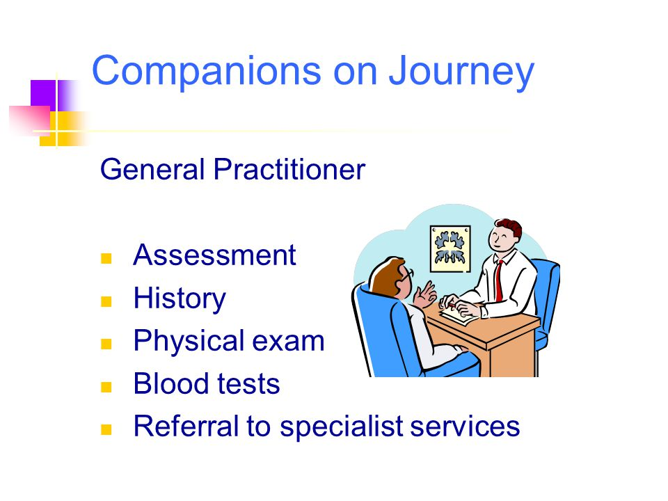 Companions on Journey General Practitioner Assessment History Physical exam Blood tests Referral to specialist services