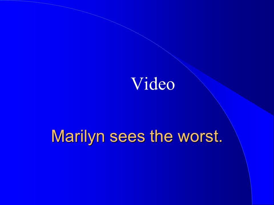 Marilyn sees the worst. Video