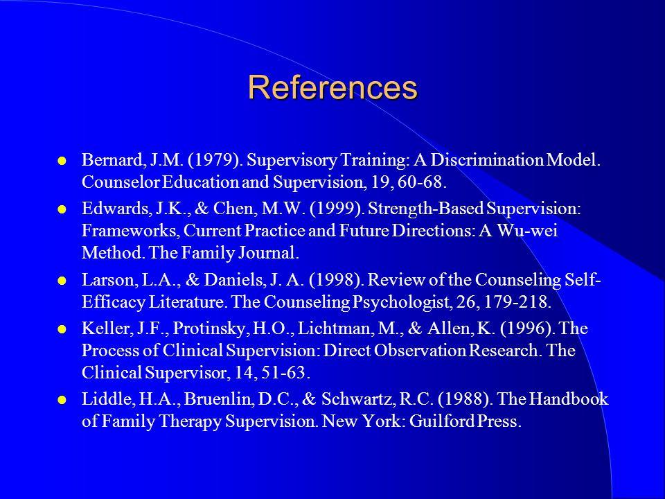 References l Bernard, J.M. (1979). Supervisory Training: A Discrimination Model.