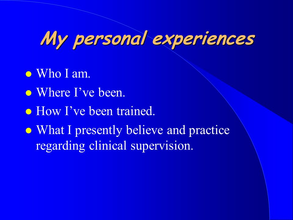 My personal experiences l Who I am. l Where I've been.