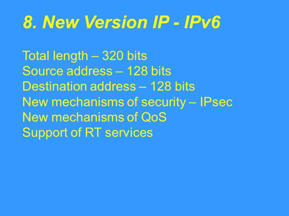 8. New Version IP - IPv6 Total length – 320 bits Source address – 128 bits Destination address – 128 bits New mechanisms of security – IPsec New mecha