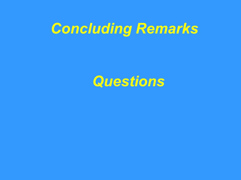 Concluding Remarks Questions