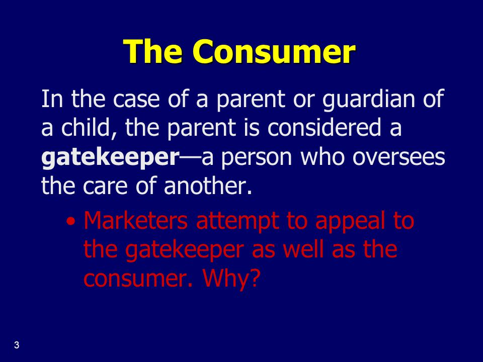 4 Who is the Customer? Who is the Consumer? Who is the Gatekeeper?