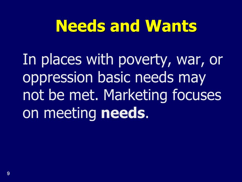 10 Needs and Wants In developed countries, demand is more driven by wants.