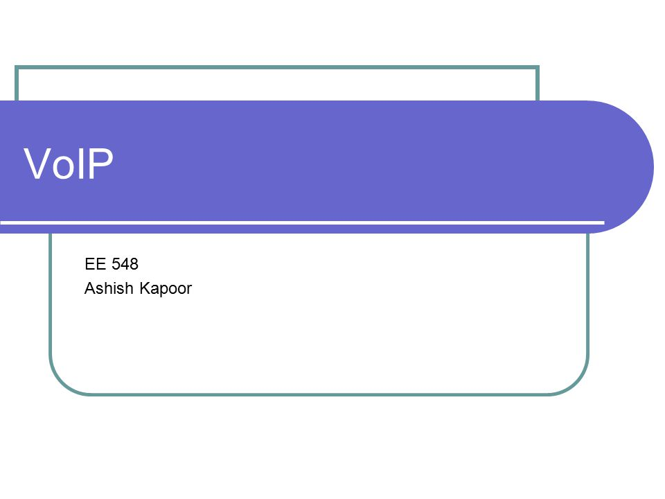 VoIP EE 548 Ashish Kapoor