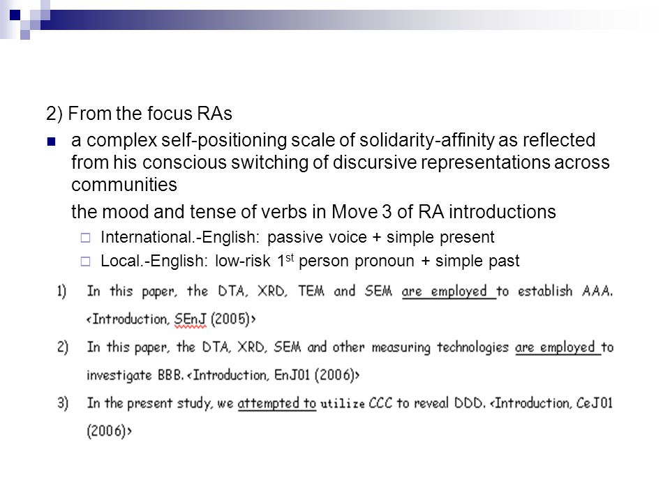 2) From the focus RAs a complex self-positioning scale of solidarity-affinity as reflected from his conscious switching of discursive representations across communities the mood and tense of verbs in Move 3 of RA introductions  International.-English: passive voice + simple present  Local.-English: low-risk 1 st person pronoun + simple past