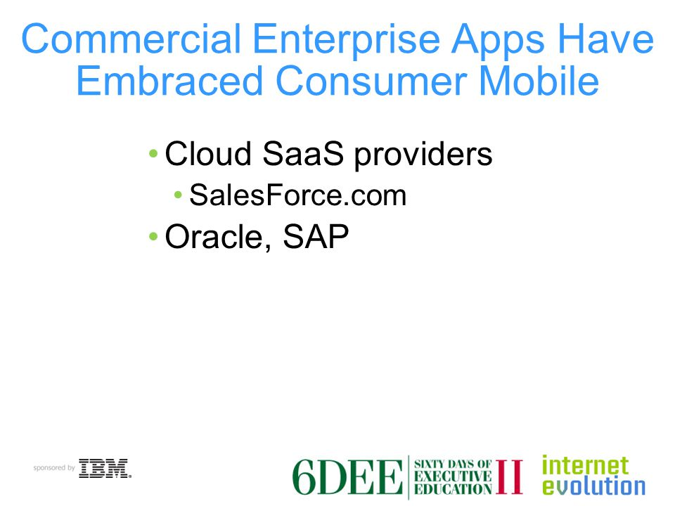 Commercial Enterprise Apps Have Embraced Consumer Mobile Cloud SaaS providers SalesForce.com Oracle, SAP