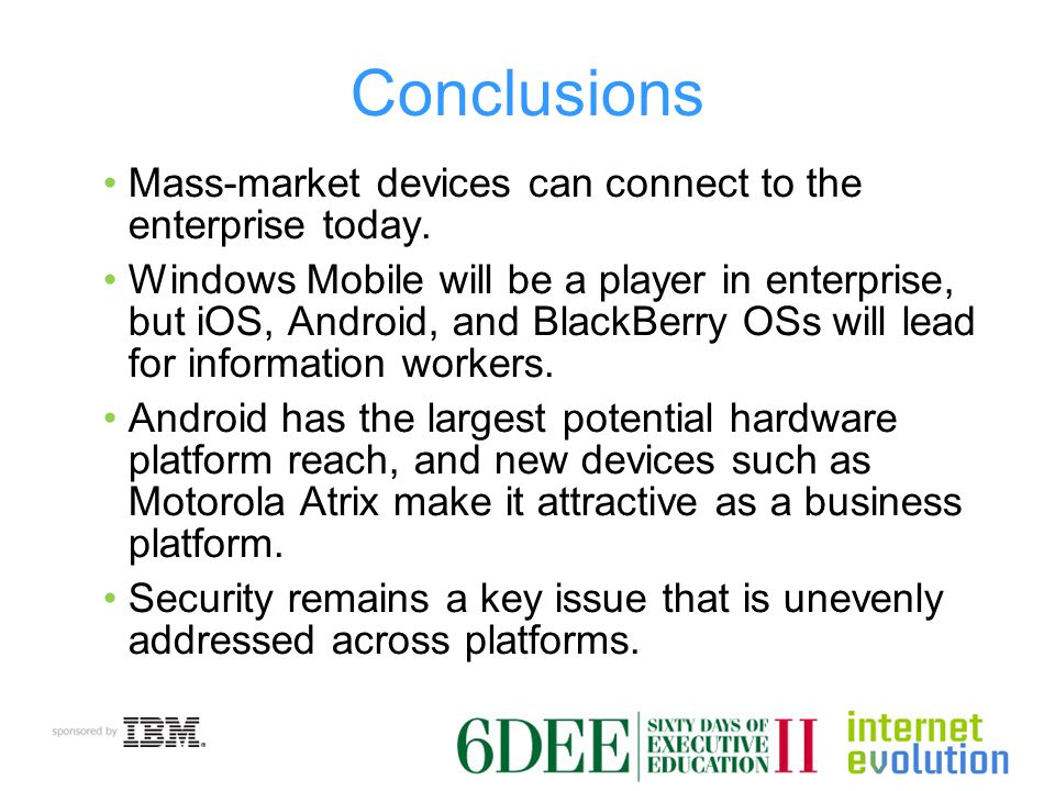 Conclusions Mass-market devices can connect to the enterprise today.