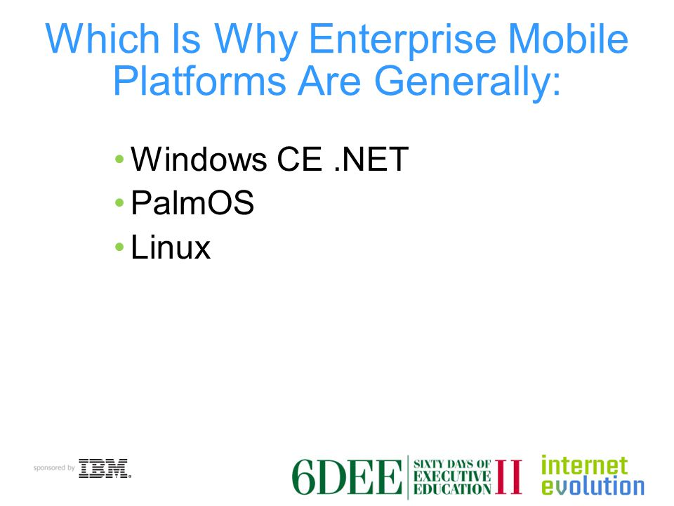 Which Is Why Enterprise Mobile Platforms Are Generally: Windows CE.NET PalmOS Linux
