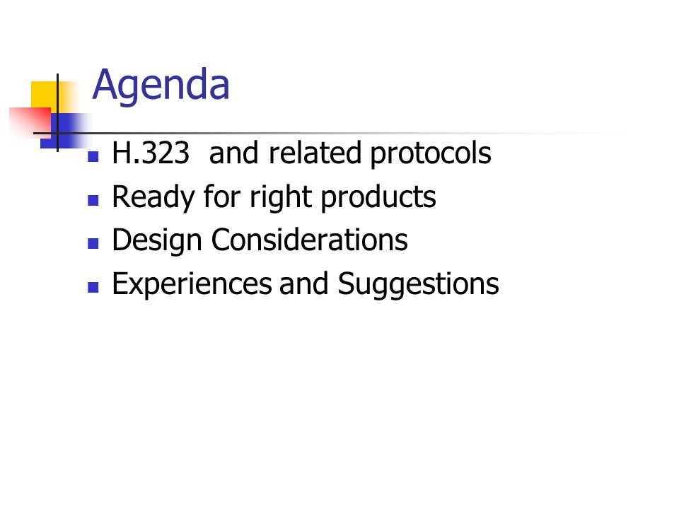 Agenda H.323 and related protocols Ready for right products Design Considerations Experiences and Suggestions