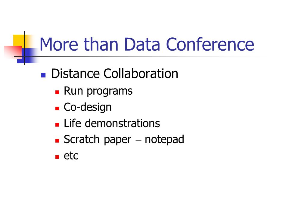 More than Data Conference Distance Collaboration Run programs Co-design Life demonstrations Scratch paper – notepad etc