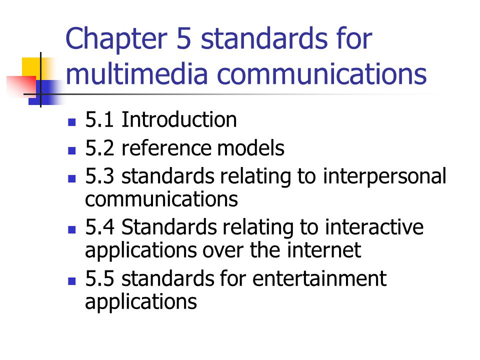 Chapter 5 standards for multimedia communications 5.1 Introduction 5.2 reference models 5.3 standards relating to interpersonal communications 5.4 Sta