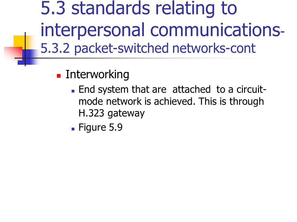 5.3 standards relating to interpersonal communications - 5.3.2 packet-switched networks-cont Interworking End system that are attached to a circuit- m