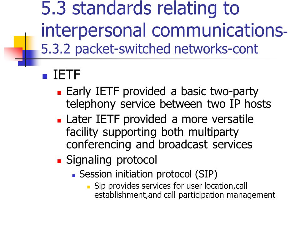 5.3 standards relating to interpersonal communications - 5.3.2 packet-switched networks-cont IETF Early IETF provided a basic two-party telephony serv