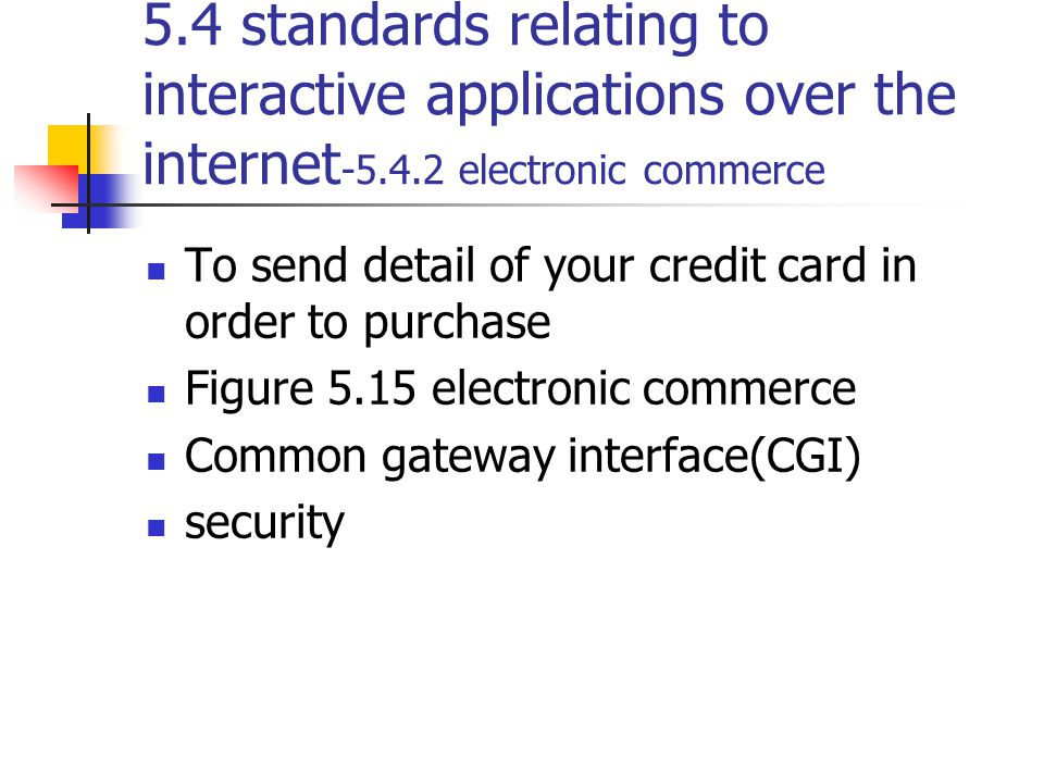 5.4 standards relating to interactive applications over the internet -5.4.2 electronic commerce To send detail of your credit card in order to purchas