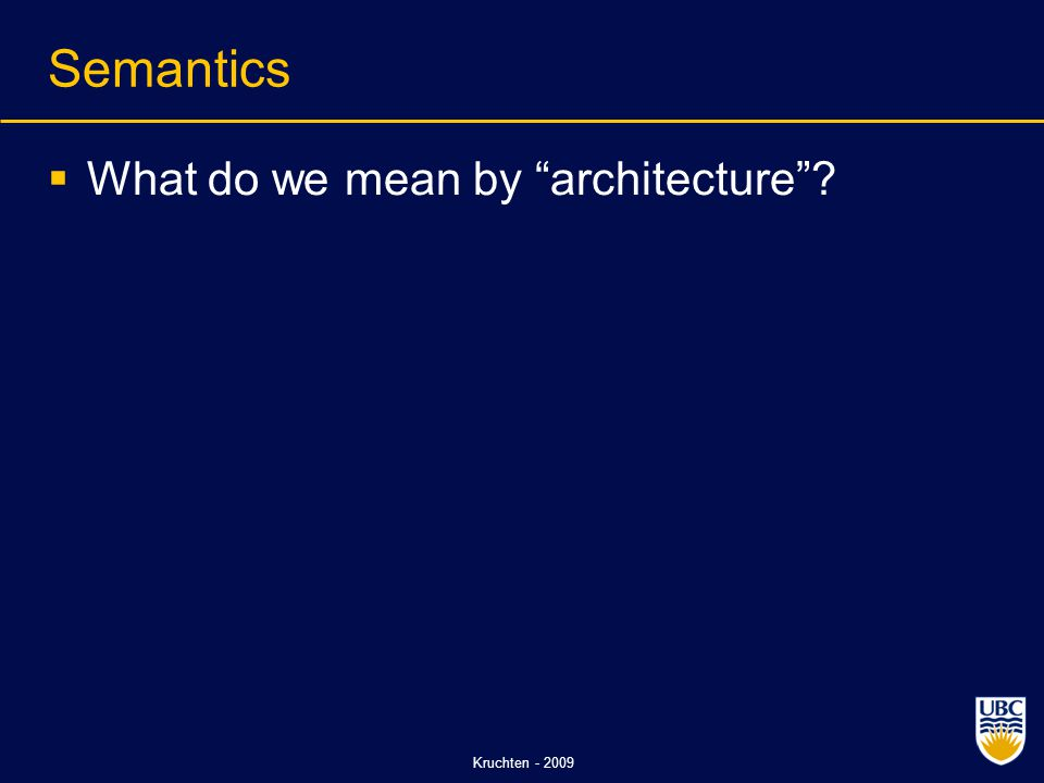 Kruchten - 2009 Semantics  What do we mean by architecture