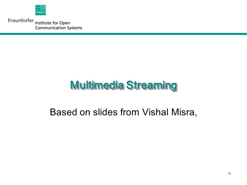15 Multimedia Streaming Based on slides from Vishal Misra,