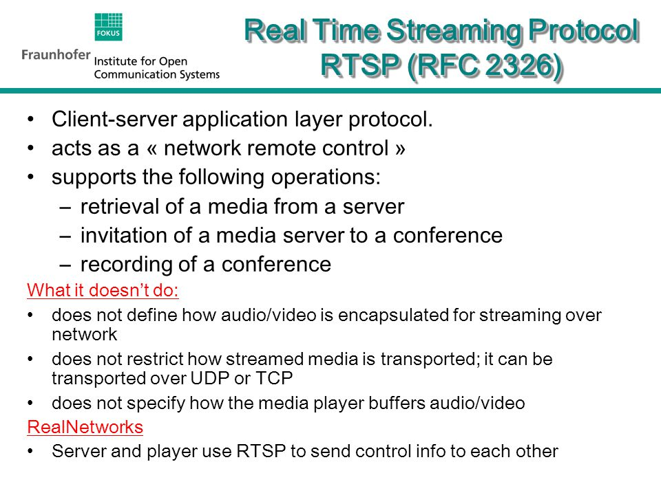 24 Real Time Streaming Protocol RTSP (RFC 2326) Client-server application layer protocol.