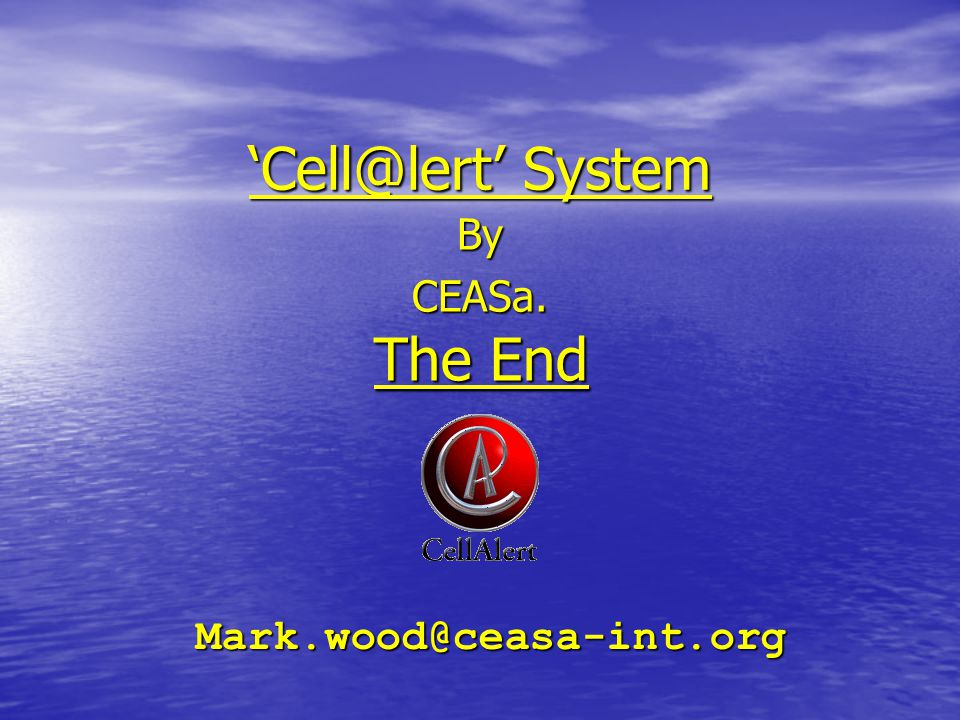 'Cell@lert' System ByCEASa. Mark.wood@ceasa-int.org The End