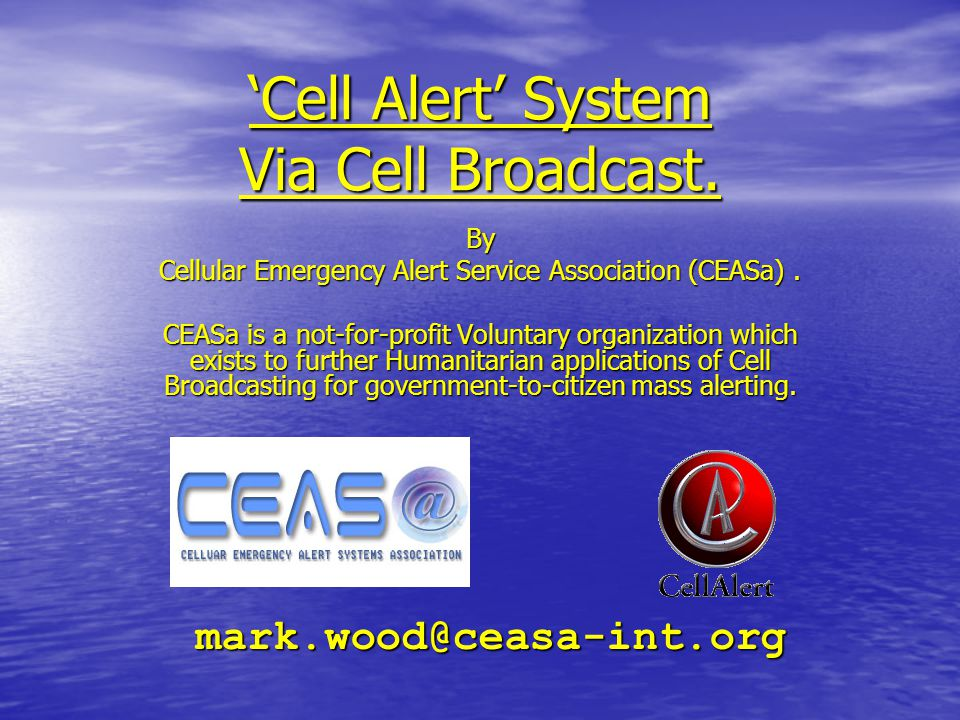 'Cell Alert' System Via Cell Broadcast. By Cellular Emergency Alert Service Association (CEASa). CEASa is a not-for-profit Voluntary organization whic