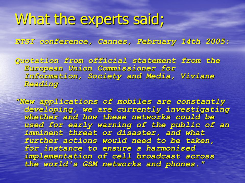 What the experts said; ETSI conference, Cannes, February 14th 2005: Quotation from official statement from the European Union Commissioner for Informa