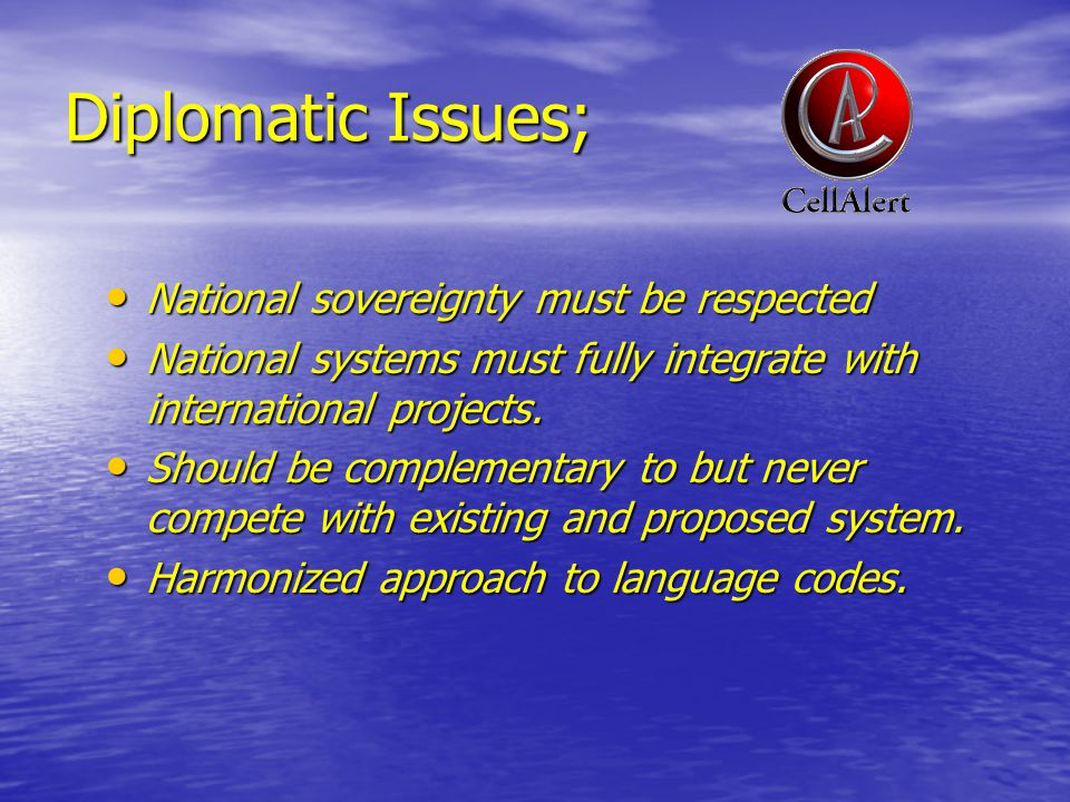 Diplomatic Issues; National sovereignty must be respected National sovereignty must be respected National systems must fully integrate with international projects.
