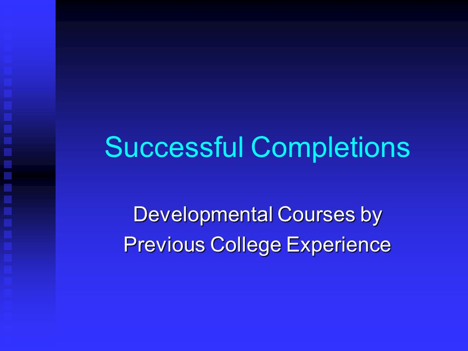 Successful Completions Developmental Courses by Previous College Experience