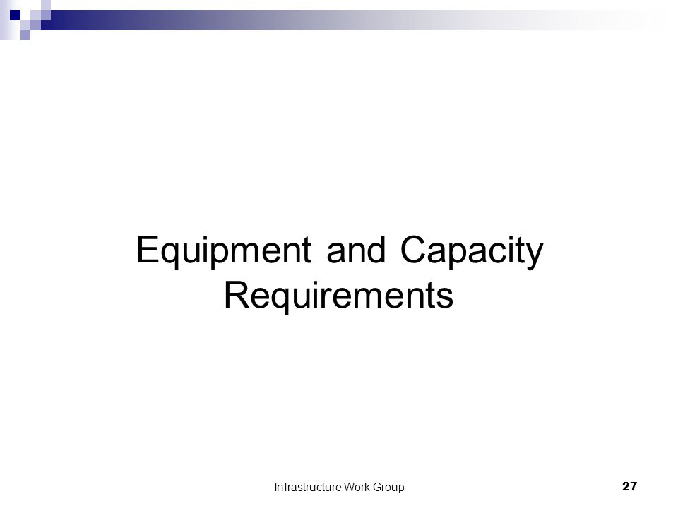 Infrastructure Work Group27 Equipment and Capacity Requirements