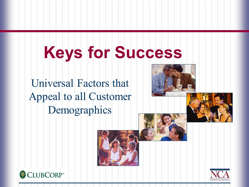 Keys for Success Universal Factors that Appeal to all Customer Demographics