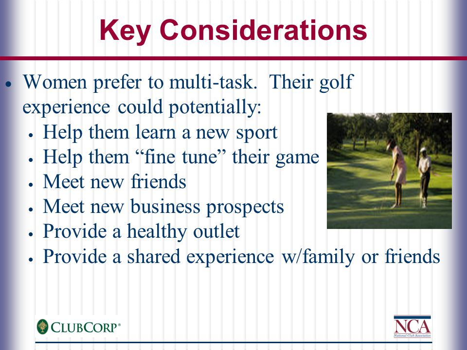 Key Considerations  Women prefer to multi-task.
