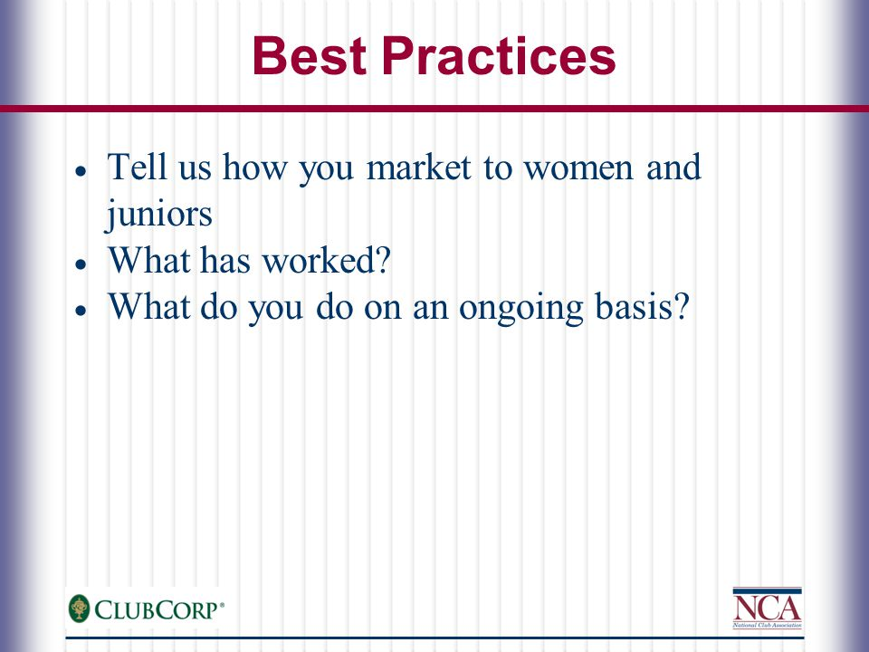 Best Practices  Tell us how you market to women and juniors  What has worked.