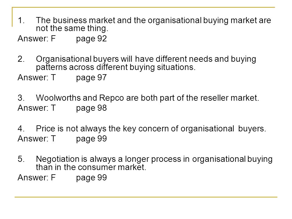 1.The business market and the organisational buying market are not the same thing.
