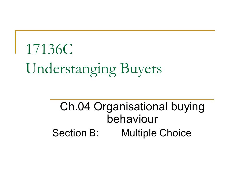 17136C Understanging Buyers Ch.04 Organisational buying behaviour Section B:Multiple Choice