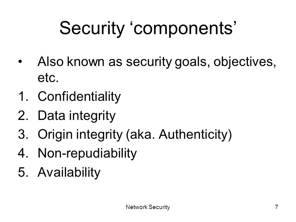 Network Security7 Security 'components' Also known as security goals, objectives, etc.