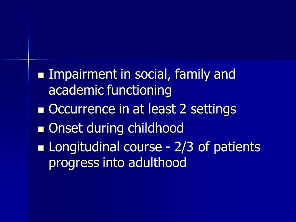 Impairment in social, family and academic functioning Impairment in social, family and academic functioning Occurrence in at least 2 settings Occurren